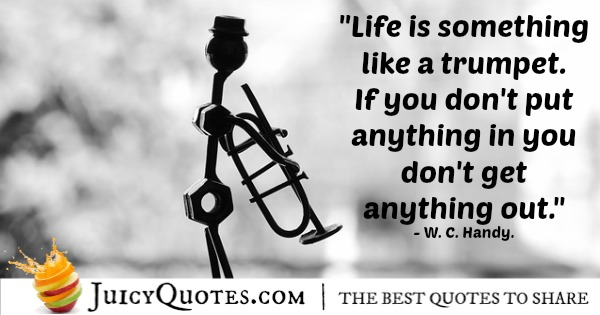 Quote About Life - W. C. Handy
