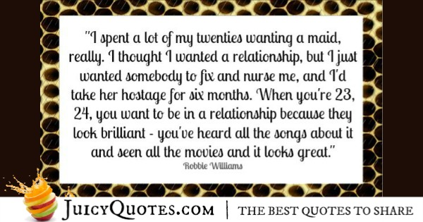 Quotes About Relationships - robbie williams