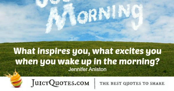 Good Morning Quote - Jennifer Aniston