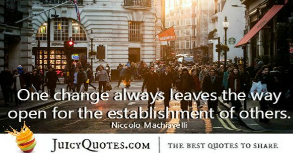 Quote About Change - Niccolo Machiavelli