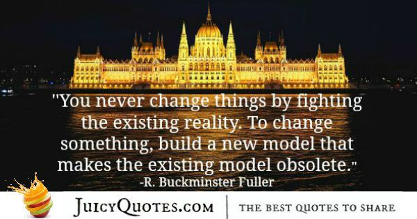 Quote About Change - R. Bruckminster Fuller