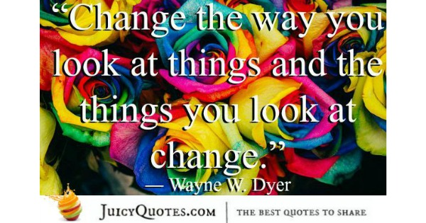 Quote About Change - Wayne W Dyer