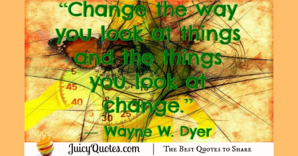 Quote About Change - Wayne W. Dyer