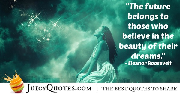 Quote About Believe - Eleanor Roosevelt