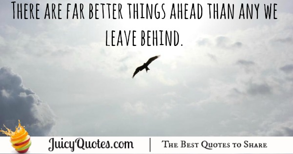 there-are-far-better-things-ahead-than-any-we-leave-behind