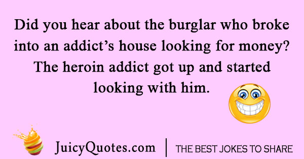 addiction joke about money and a burglar
