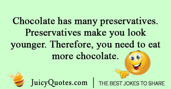 Chocolate has preservatives joke