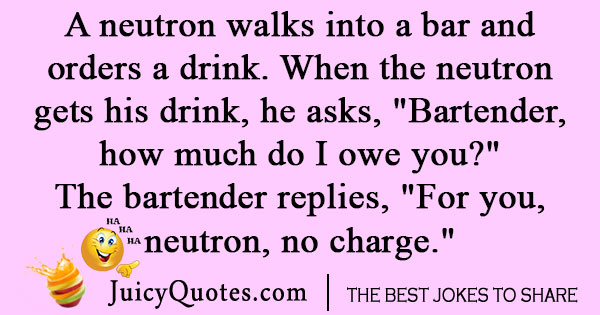 Neutron Walks Into a Bar Joke