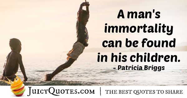 Mans Immortality Quote
