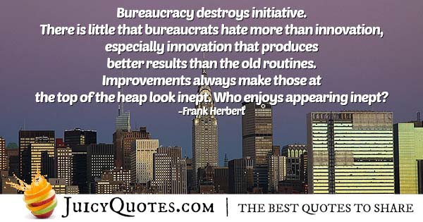 Bureaucracy Destroys Initiative Quote