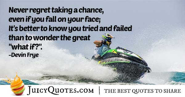 Don't Regret Taking Chances Quote