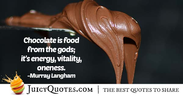 Chocolate Comes From Gods Quote