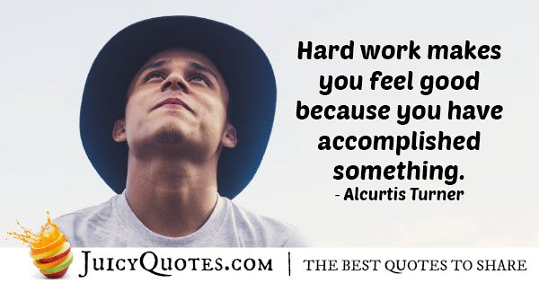 Hard Work Feels Good Quote