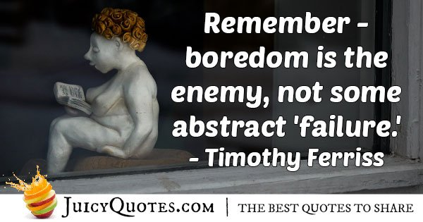 Boredom Is The Enemy Quote