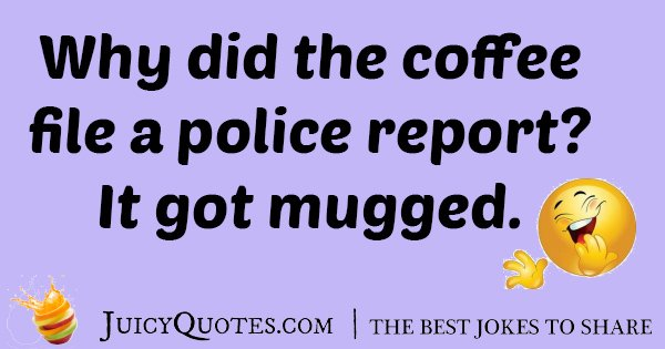 Bad Coffee Police Report Joke